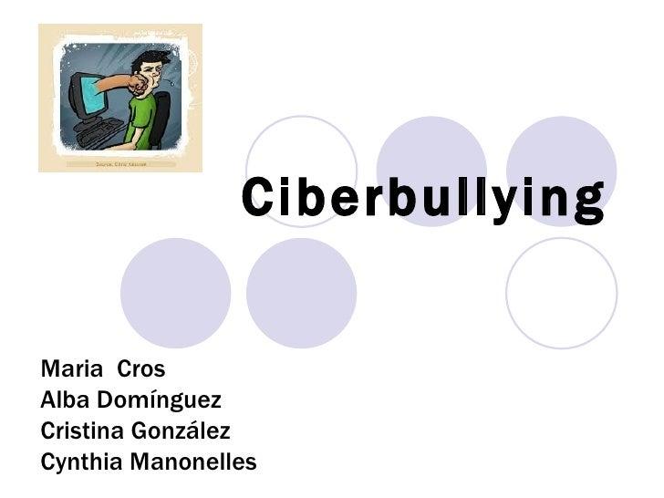 Ciberbullying Maria  Cros Alba Domínguez Cristina González Cynthia Manonelles