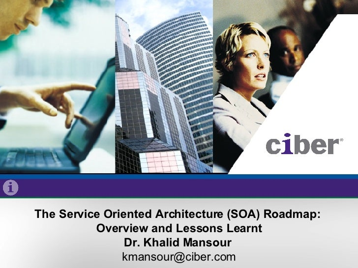The Service Oriented Architecture (SOA) Roadmap:  Overview and Lessons Learnt Dr. Khalid Mansour  [email_address]