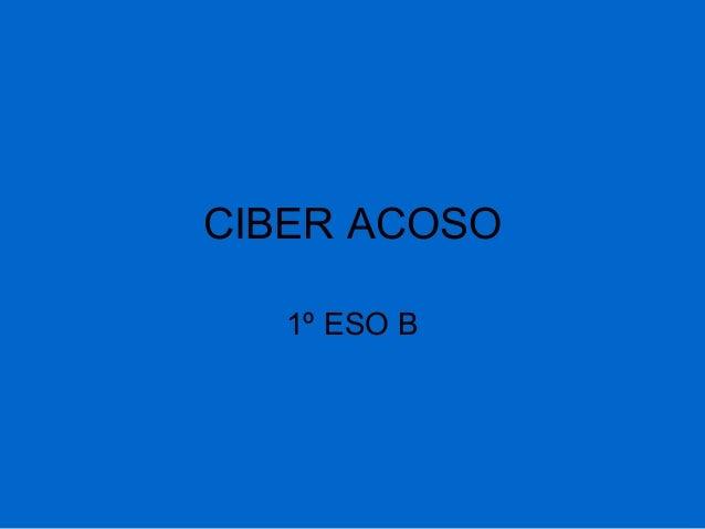 CIBER ACOSO   1º ESO B