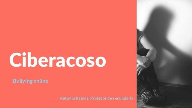 Ciberacoso Bullying online Antonio Ramos. Profesor de secundaria