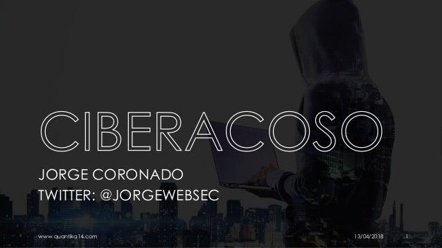 JORGE CORONADO TWITTER: @JORGEWEBSEC www.quantika14.com 13/04/2018 1