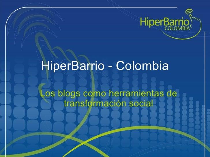 HiperBarrio - Colombia Los blogs como herramientas de transformación social