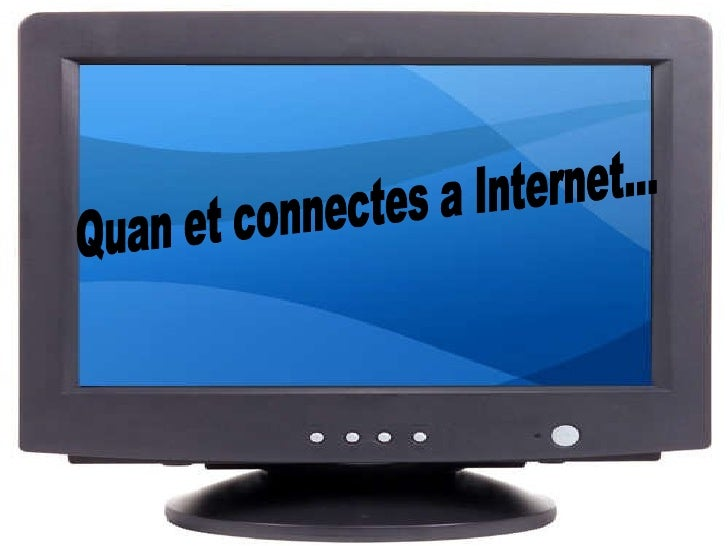 Quan et connectes a Internet...