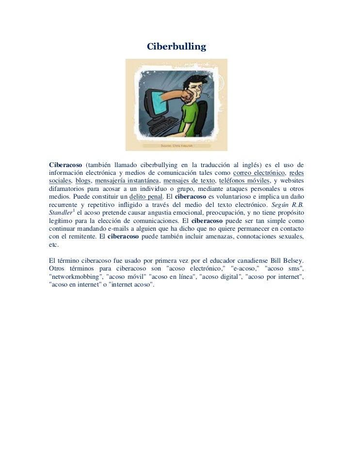 CiberbullingCiberacoso (también llamado ciberbullying en la traducción al inglés) es el uso deinformación electrónica y me...