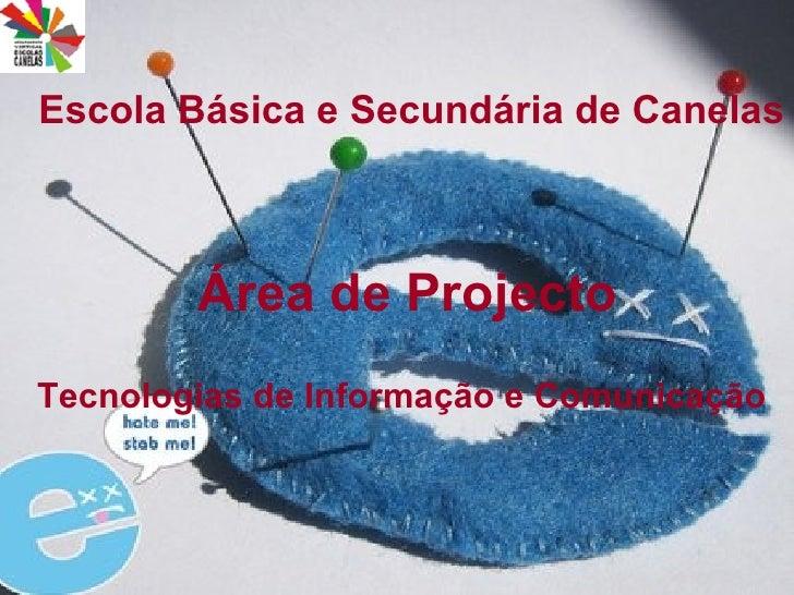 Escola Básica e Secundária de Canelas Área de Projecto Tecnologias de Informação e Comunicação