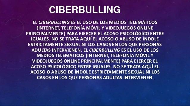 CIBERBULLING EL CIBERBULLING ES EL USO DE LOS MEDIOS TELEMÁTICOS (INTERNET, TELEFONÍA MÓVIL Y VIDEOJUEGOS ONLINE PRINCIPAL...