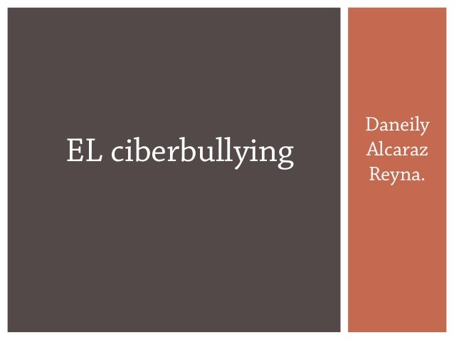 DaneilyAlcarazReyna.EL ciberbullying
