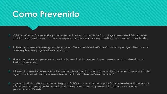 Como Prevenirlo   Cuida la información que envías y compartes por internet a través de los foros, blogs, correos electrón...