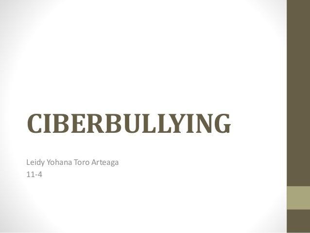 CIBERBULLYING Leidy Yohana Toro Arteaga 11-4