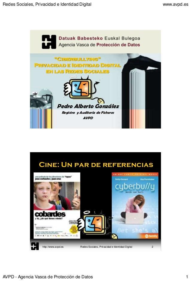 """Redes Sociales, Privacidad e Identidad Digital www.avpd.es AVPD - Agencia Vasca de Protección de Datos 1 """"Ciberbullying"""" P..."""
