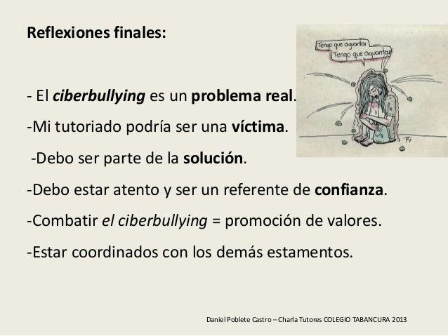 Reflexiones finales:- El ciberbullying es un problema real.-Mi tutoriado podría ser una víctima.-Debo ser parte de la solu...