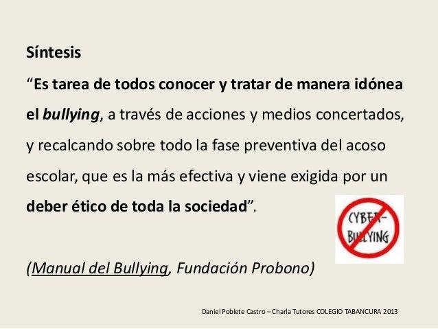 """Síntesis""""Es tarea de todos conocer y tratar de manera idóneael bullying, a través de acciones y medios concertados,y recal..."""