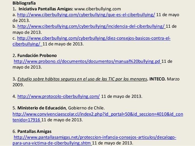 Bibliografía1. Iniciativa Pantallas Amigas: www.ciberbullying.coma. http://www.ciberbullying.com/cyberbullying/que-es-el-c...