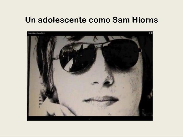 Un adolescente como Sam Hiorns