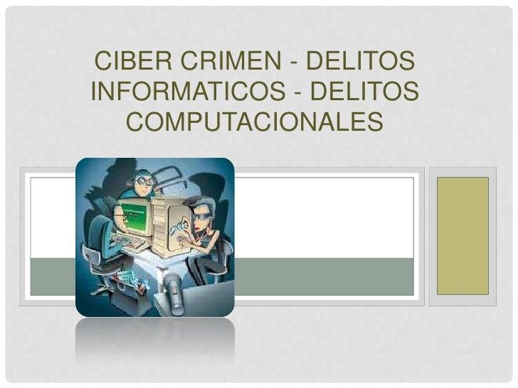 CIBER CRIMEN - DELITOSINFORMATICOS - DELITOS   COMPUTACIONALES