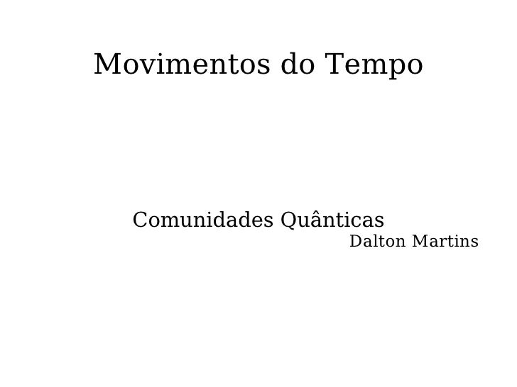 Movimentos do Tempo Comunidades Quânticas Dalton Martins