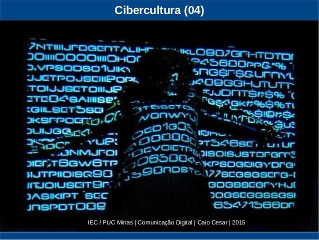 Cibercultura (04) IEC / PUC Minas | Comunicação Digital | Caio Cesar | 2015