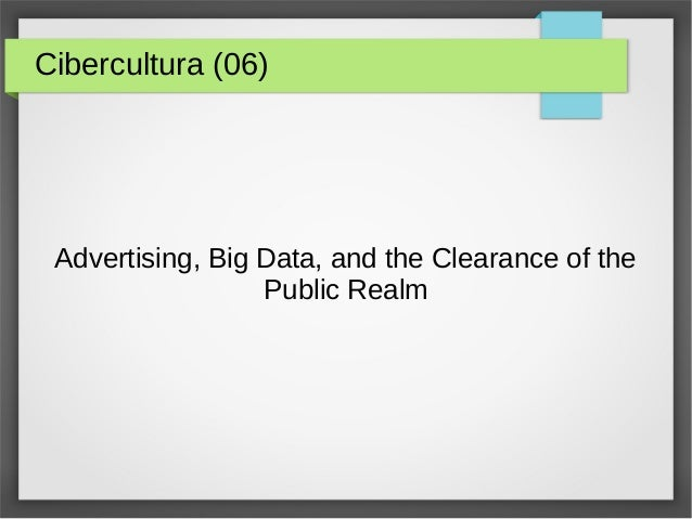 Cibercultura (06) Advertising, Big Data, and the Clearance of the Public Realm