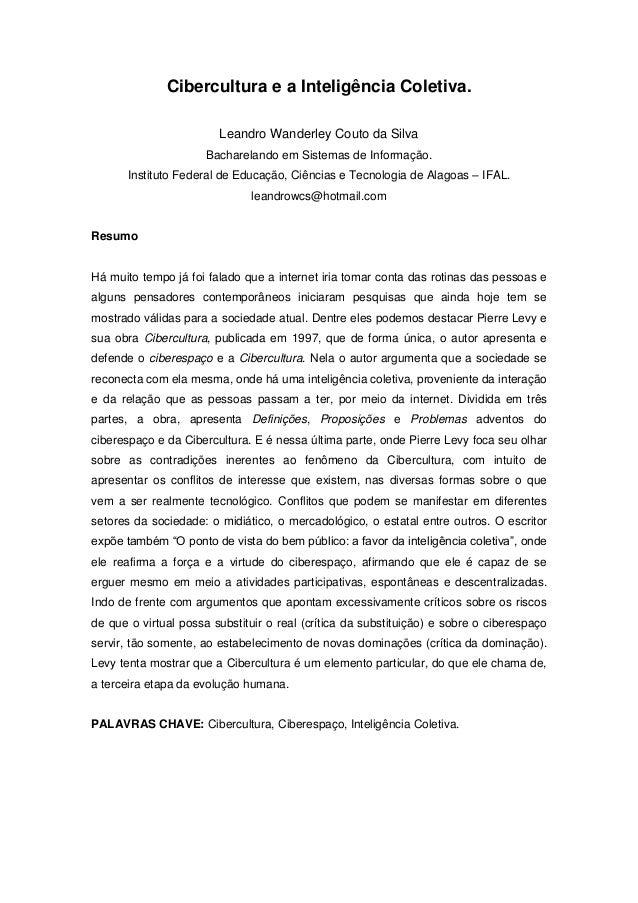 Cibercultura e a Inteligência Coletiva. Leandro Wanderley Couto da Silva Bacharelando em Sistemas de Informação. Instituto...
