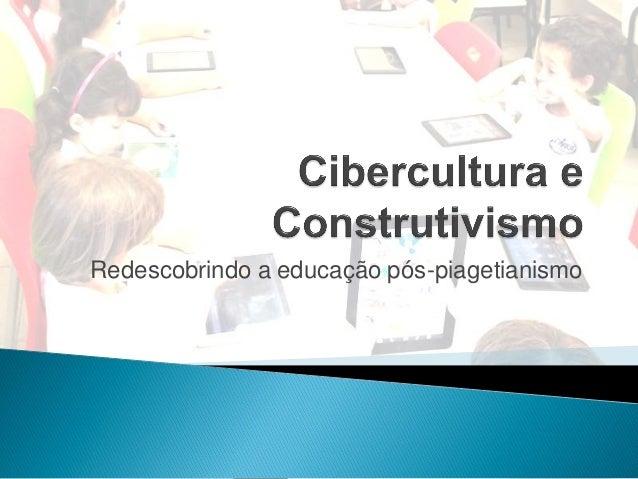 Redescobrindo a educação pós-piagetianismo