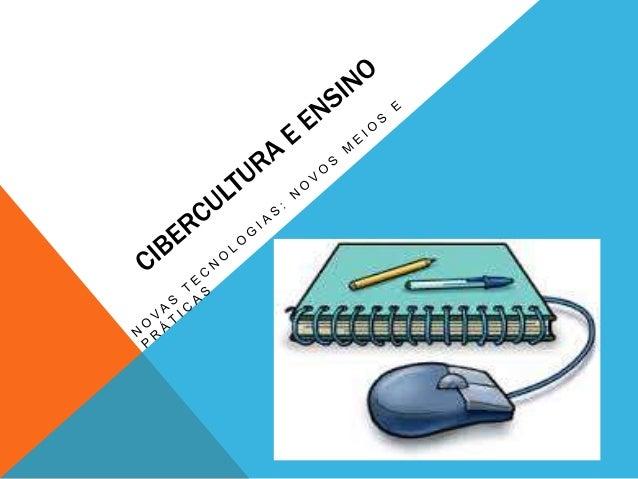O QUE É CIBERCULTURA?  A cibercultura é a estrutura moderna, montada,  desenvolvida, alimentada e fomentada pelo uso das  ...