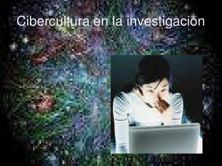 Cibercultura en la investigacion<br />