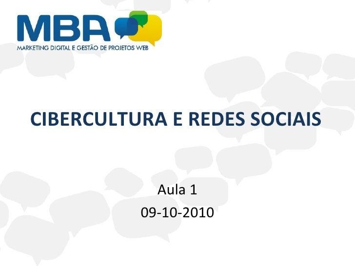 CIBERCULTURA E REDES SOCIAIS Aula 1 09-10-2010