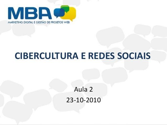 CIBERCULTURA E REDES SOCIAIS Aula 2 23-10-2010
