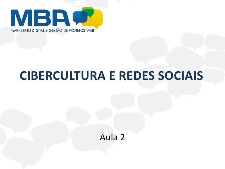 CIBERCULTURA E REDES SOCIAIS            Aula 2