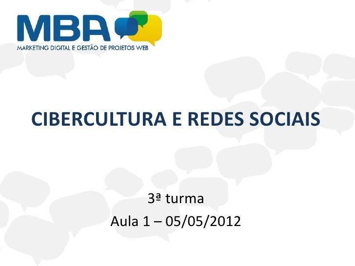 CIBERCULTURA E REDES SOCIAIS             3ª turma       Aula 1 – 05/05/2012