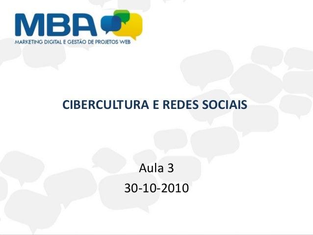 CIBERCULTURA E REDES SOCIAIS Aula 3 30-10-2010
