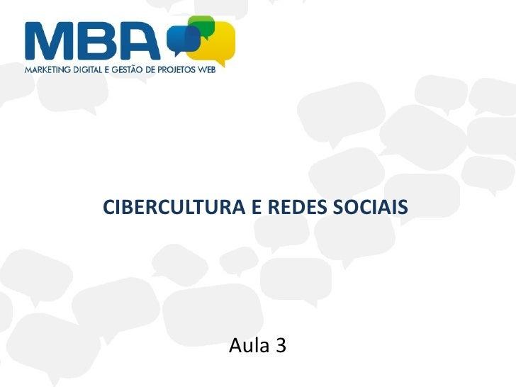 CIBERCULTURA E REDES SOCIAIS           Aula 3