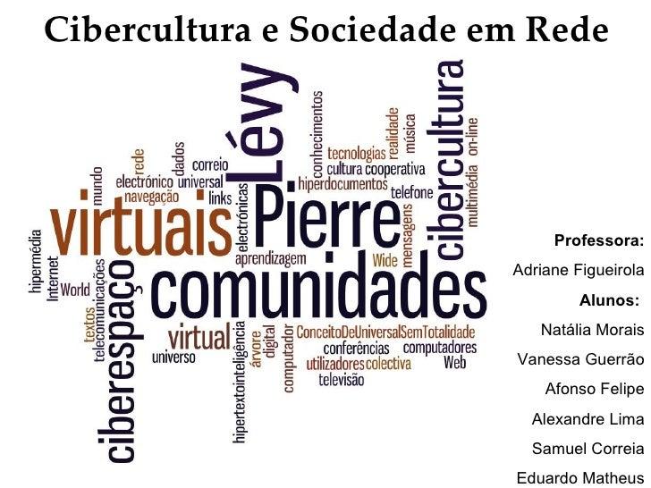 Cibercultura e Sociedade em Rede                               Professora:                          Adriane Figueirola    ...