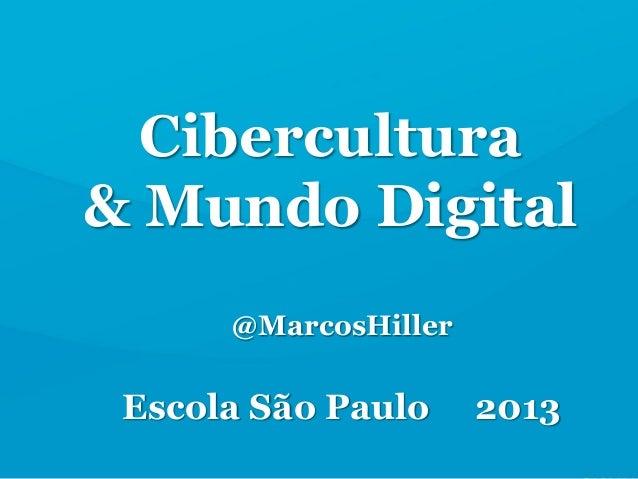 @MarcosHillerEscola São Paulo 2013Cibercultura& Mundo Digital