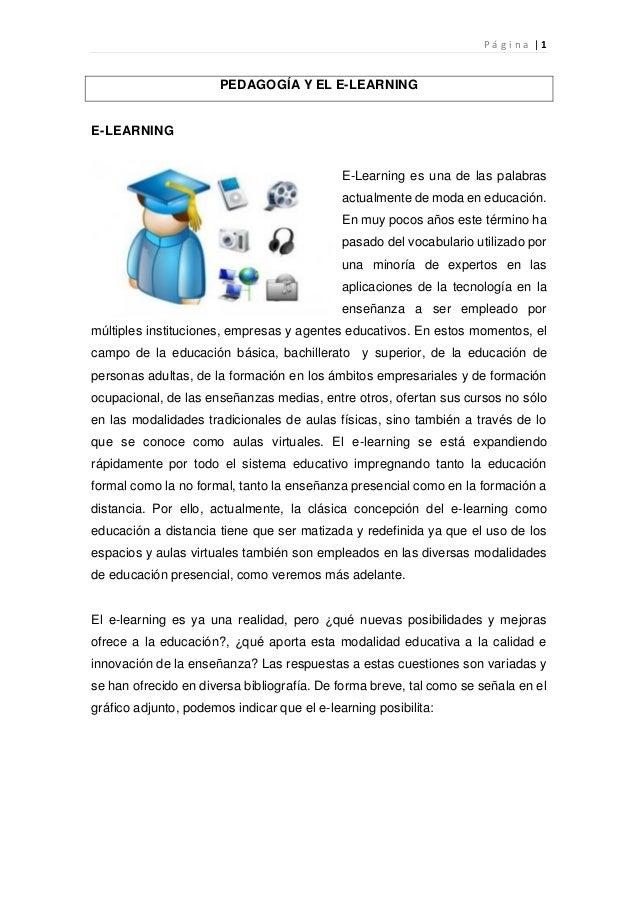 P á g i n a | 1 PEDAGOGÍA Y EL E-LEARNING E-LEARNING E-Learning es una de las palabras actualmente de moda en educación. E...