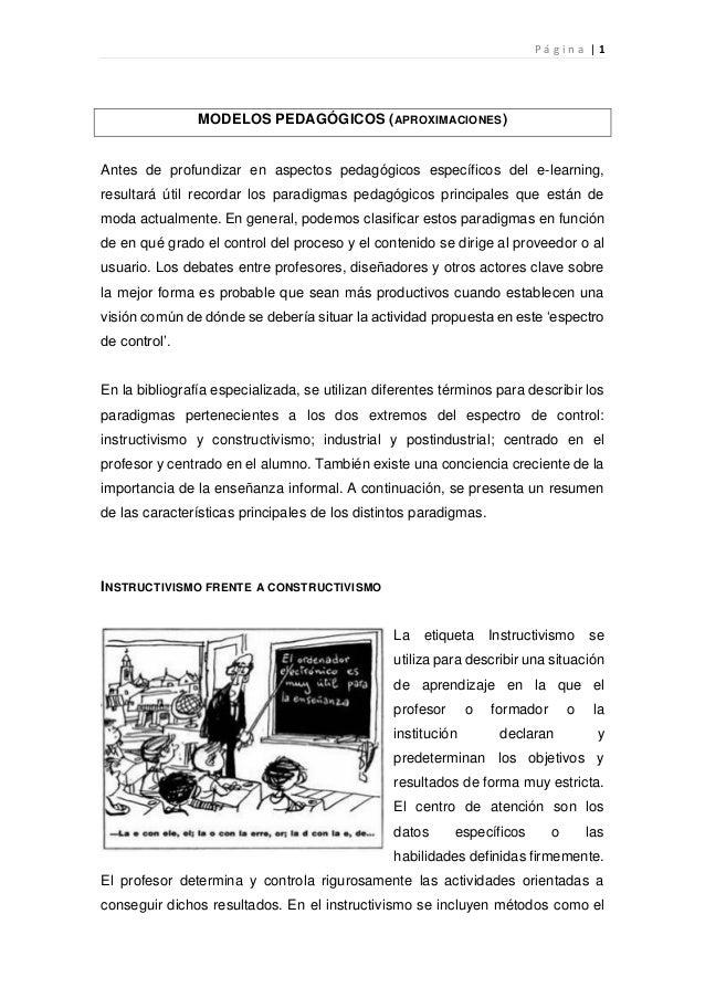 P á g i n a | 1 MODELOS PEDAGÓGICOS (APROXIMACIONES) Antes de profundizar en aspectos pedagógicos específicos del e-learni...
