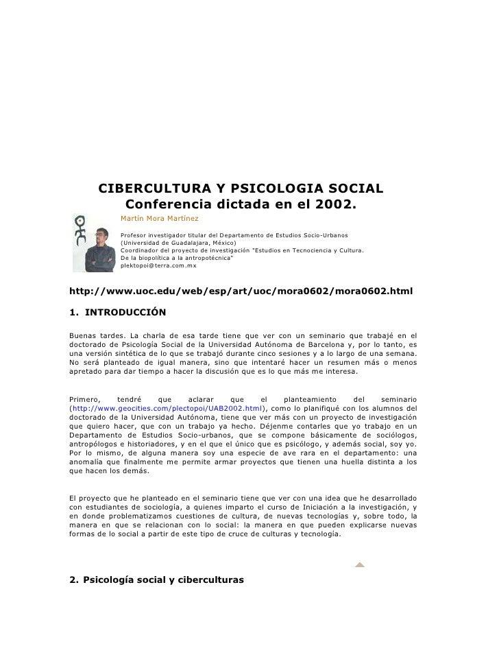 CIBERCULTURA Y PSICOLOGIA SOCIALConferencia dictada en el 2002.Martín Mora Martínez Profesor investigador titular del Depa...