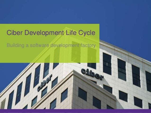Ciber Development Life Cycle Building a software development factory