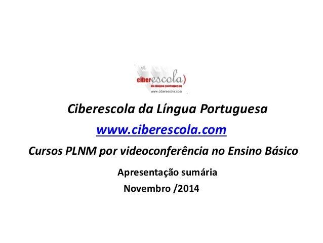 Ciberescola da Língua Portuguesa  www.ciberescola.com  Cursos PLNM por videoconferência no Ensino Básico  Apresentação sum...