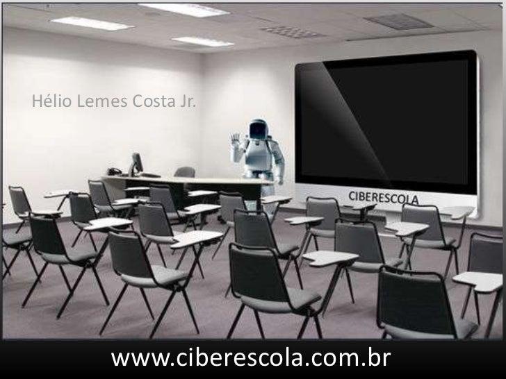 Hélio Lemes Costa Jr.<br />www.ciberescola.com.br<br />