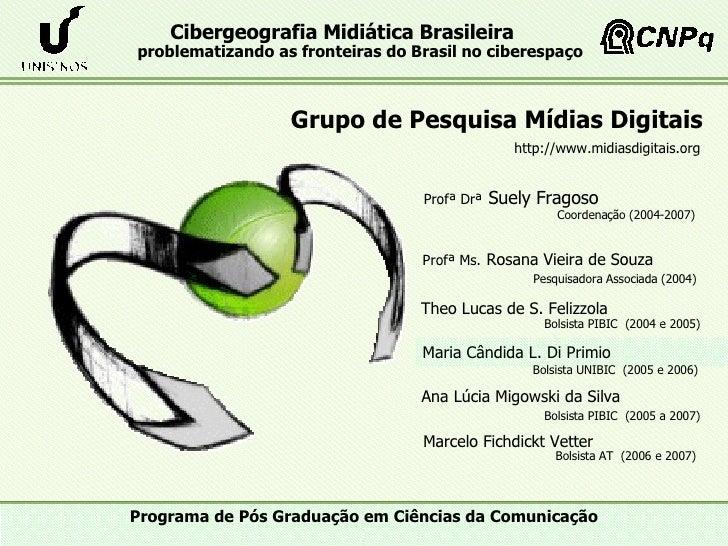 Profª Drª   Suely Fragoso Theo Lucas de S. Felizzola Grupo de Pesquisa Mídias Digitais Profª Ms.   Rosana Vieira de Souza ...