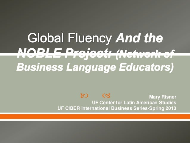   Mary Risner UF Center for Latin American Studies UF CIBER International Business Series-Spring 2013
