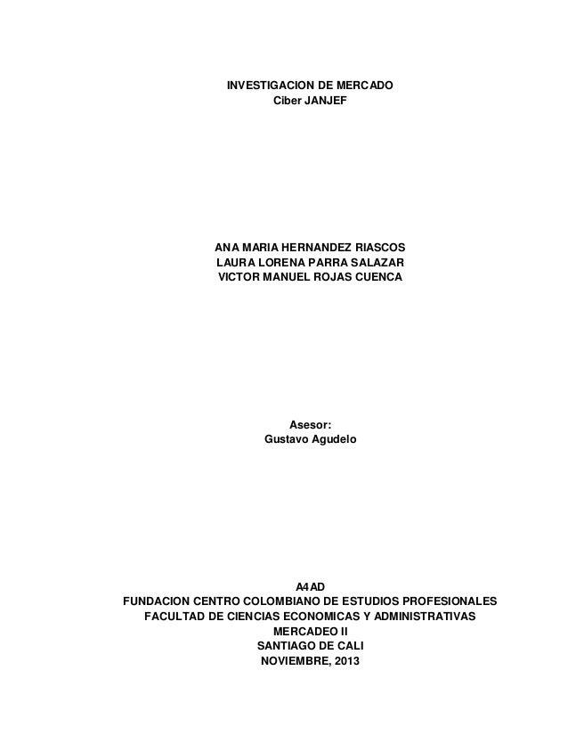 INVESTIGACION DE MERCADO Ciber JANJEF  ANA MARIA HERNANDEZ RIASCOS LAURA LORENA PARRA SALAZAR VICTOR MANUEL ROJAS CUENCA  ...