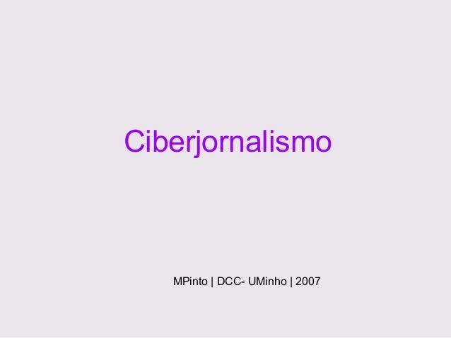 Ciberjornalismo  MPinto | DCC- UMinho | 2007
