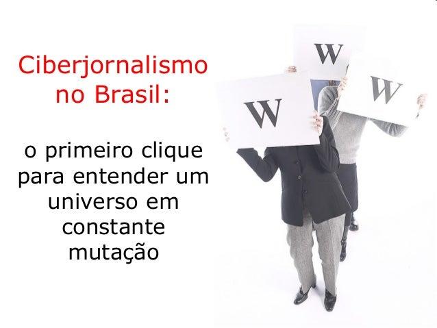 Ciberjornalismo no Brasil: o primeiro clique para entender um universo em constante mutação