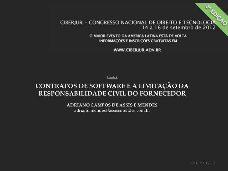 Painel 45:CONTRATOS DE SOFTWARE E A LIMITAÇÃO DA RESPONSABILIDADE CIVIL DO FORNECEDOR       ADRIANO CAMPOS DE ASSIS E MEND...