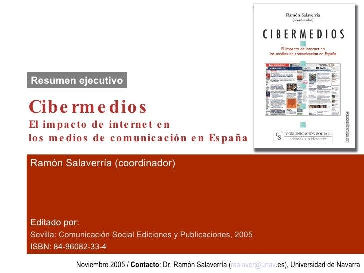 Cibermedios El impacto de internet en  los medios de comunicación en España Ramón Salaverría (coordinador)   Editado por: ...