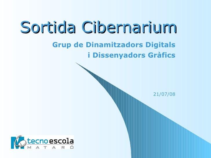Sortida Cibernarium Grup de Dinamitzadors Digitals i Dissenyadors Gràfics 21/07/08