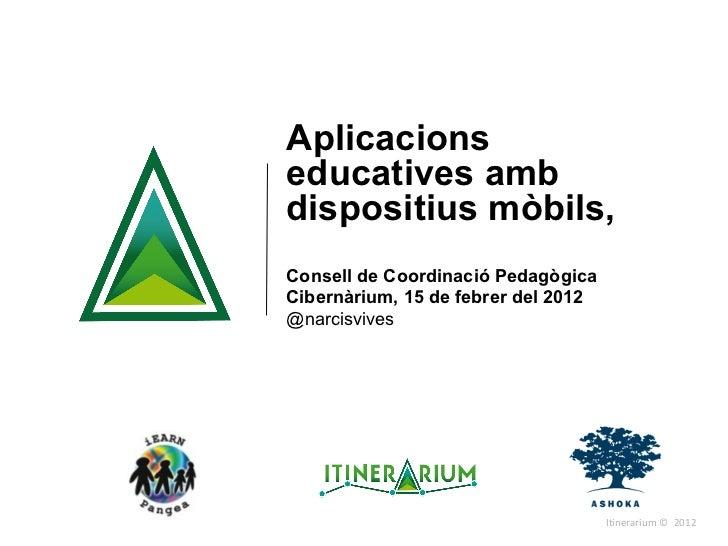 Aplicacions educatives amb dispositius mòbils,  Consell de Coordinació Pedagògica Cibernàrium, 15 de febrer del 2012 @narc...