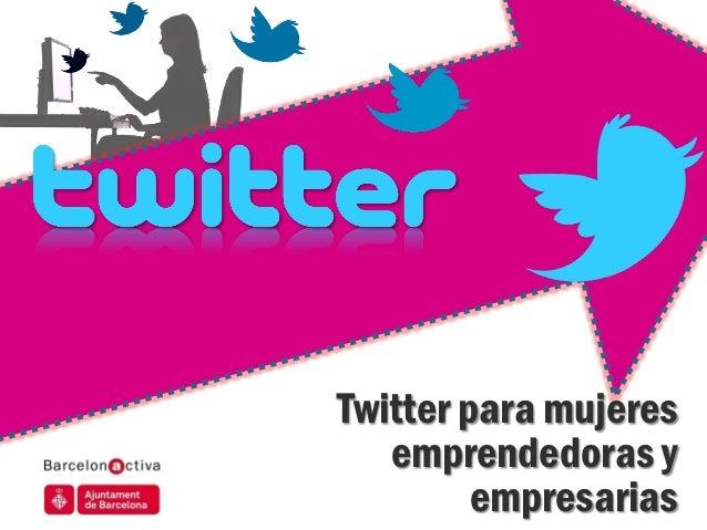 Twitter para mujeres emprendedoras y empresarias            Twitter para mujeres               emprendedoras y            ...